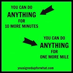 You Can Do Anything for 10 more minutes. You can do anything for one more mile. Fitspiration. Runspiration. Triathlon motivation and inspiration. Running inspiration and motivation. Fitness, workout, and exercise motivational mantras.