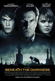 Beneath the Darkness (2011) After watching their best friend get murdered, a group of teens struggle to expose a local hero as the vicious killer and keep from becoming his next victims. Dennis Quaid, Tony Oller, Aimee Teegarden...12d