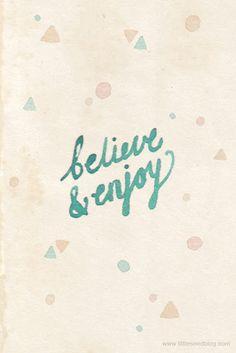 Believe & enjoy