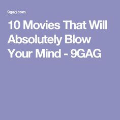 10 Movies That Will Absolutely Blow Your Mind - 9GAG