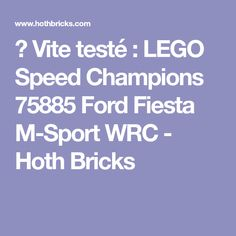 ▷ Vite testé : LEGO Speed Champions 75885 Ford Fiesta M-Sport WRC - Hoth Bricks