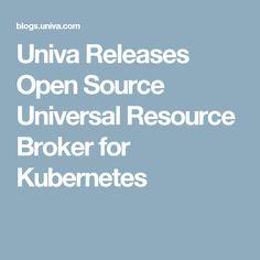 Univa Releases Open Source Universal Resource Broker for Kubernetes
