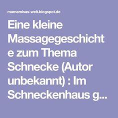 Eine kleine Massagegeschichte zum Thema Schnecke (Autor unbekannt) : Im Schneckenhaus ganz innen drin, da schläft die Schecke Ann- ...