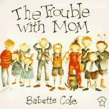 The Trouble with Mom: Babette Cole