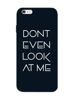 d9009dfb76 Dont Even Look At Me - Typography - Designer Mobile Phone Case Cover for  Apple iPhone 6 - Buy Online India