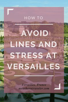 How to Avoid Lines and Stress when traveling to Versailles in France. asoutherntraveler.com