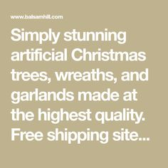 Simply stunning artificial Christmas trees, wreaths, and garlands made at the highest quality. Free shipping sitewide for all our Christmas tree products.