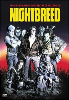 "Nightbreed 1990. ""A community of mutant outcasts of varying types and abilities attempts to escape the attention of a psychotic serial killer and redneck vigilantes with the help of a brooding young man who discovers them."""
