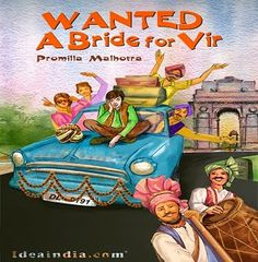 WANTED: A Bride for Vir - Promilla Malhotra   This is a romantic caper set in Delhi, Chandigarh and Bhutan. The characters are loud and amusing with distinguished Punjabi overtones – both boisterous and endearing. It will appeal to all die hard romantics – young and old!!