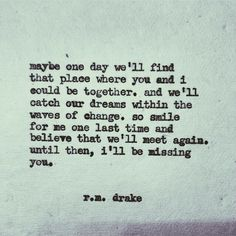 Until then I will be missing you - R M Drake Great Quotes, Quotes To Live By, Me Quotes, Inspirational Quotes, Qoutes, Rm Drake Quotes, Missing You Quotes For Him, Meet Again Quotes, Wrong Love Quotes