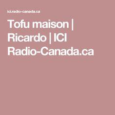 Tofu maison | Ricardo | ICI Radio-Canada.ca