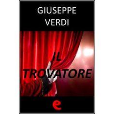 Il Tovatore  Libretto multilingue del dramma in quattro atti che narra l'amore delconte di Luna perLeonora, la quale è però innamorata di Manrico, il Trovatore.