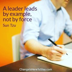 A leader leads by example not by force.
