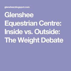 Glenshee Equestrian Centre: Inside vs. Outside: The Weight Debate