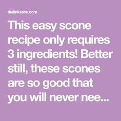 This easy scone recipe only requires 3 ingredients! Better still, these scones are so good that you will never need to make scones the hard way again!