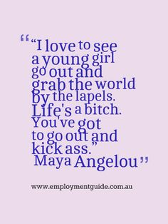 Strong quote about life from Maya Angelou.