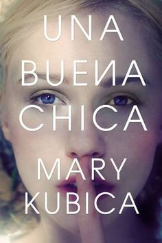 Una buena chica (Spanish Edition) by Mary Kubica