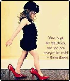 """Give a girl the right shoes and she can conquer the world."" Marilyn Monroe Being a girl who loves shoes, I love the quote and the picture. Think I'll have to duplicate this and frame it."
