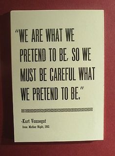 So just stop pretending already and be YOURSELF...a novel idea, even for me.