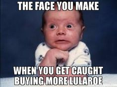 The face you make When you get caught buying more lularoe meme - oh no
