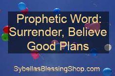 Prophetic Word: Surrender, Believe, Good plans