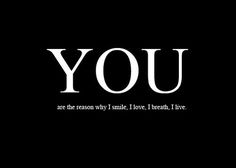 YOU are the reason why I smile, I love, I breathe, I live Family Quotes, Life Quotes, Attitude Quotes, Elegance Quotes, Great Quotes, Inspirational Quotes, I Love You, My Love, Love Notes