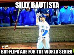 Silly Bautista!!