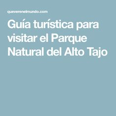 Guía turística para visitar el Parque Natural del Alto Tajo
