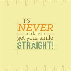 It's never too late to get your straight! Our orthodontist, Dr. Barton is in office this Monday. Call now to schedule a consult! Humor Dental, Braces Humor, Dental Quotes, Dental Facts, Dental Logo, Dental Health, Dental Care, Orthodontic Humor, Orthodontics Marketing