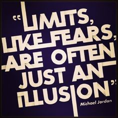 Limits like fears, are often just an illusion.  #fearsarefake