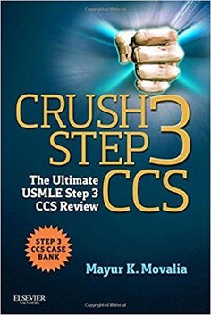 Crush Step 3 CCS: The Ultimate USMLE Step 3 CCS 1st Edition by Mayur Movalia ISBN-13: 978-1455723744 ISBN-10: 1455723746