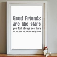 'Good Friends are like stars. You don't always see them but you know that they are always there.' Art Print