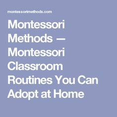 Montessori Methods — Montessori Classroom Routines You Can Adopt at Home