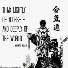 Pensa con leggerezza di te stesso e profondamente del mondo - Miyamoto Musashi