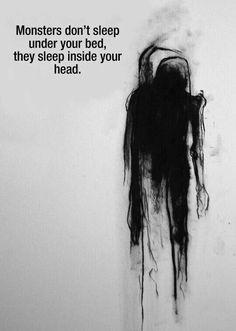 Monstros não dormem em cima de suas camas, eles dormem dentro da sua cabeça.  Profundo
