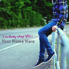 Get your name in beautiful style on I am Lonely without YOU picture. You can…