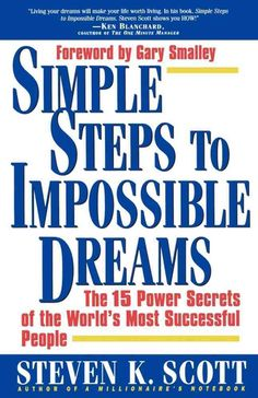 Here are the keys to turnings all your dreams into reality. Whether your dreams are to start a business, lose twenty pounds, or build better relationships, they are all within your grasp. / Books / Simple Steps to Impossible Dreams by Steven K. Scott