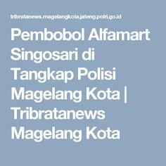 Pembobol Alfamart Singosari di Tangkap Polisi Magelang Kota | Tribratanews Magelang Kota