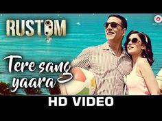 Tere Sang Yaara - Rustom   Akshay Kumar & Ileana D'cruz   Atif Aslam   A...