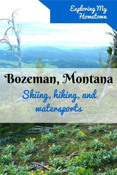 Bozeman, Montana is a playground for serious outdoor adventures.
