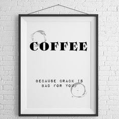 Coffee because crack is bad for you.Decor Poster by PrintFusion