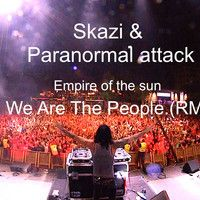 Empire of the sun - we are the ppl(SKAZI & Paranormal attack RMX) FREE DOWNLOAD by skazi music on SoundCloud