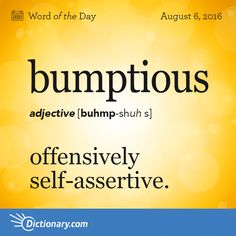 Dictionary.com's Word of the Day - bumptious - offensively self-assertive: a bumptious young upstart.