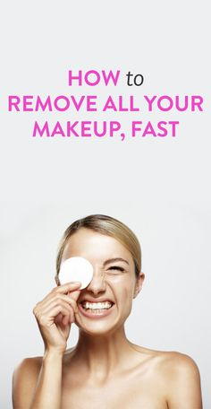 how to remove all of your makeup quickly