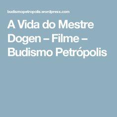A Vida do Mestre Dogen – Filme – Budismo Petrópolis