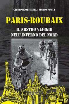 """Giuseppe Ottonelli, Marco Porta  Paris-Roubaix. Il nostro viaggio nell'Inferno del Nord.  Due amici, attraverso la comune passione per la bicicletta, pensano, progettano e realizzano il sogno di compiere una tra le più famose ed impegnative corse ciclistiche: la Paris-Roubaix.  Un racconto """"on the road"""" sulle mattonelle di pavé dell'""""Inferno del Nord"""".  http://www.phasar.net/catalogo/libro/paris-roubaix-il-nostro-viaggio-nellinferno-del-nord"""
