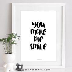 Lámina ·You make me smile· El regalo perfecto para esa persona, que pase lo que pase, siempre es capaz de sacarte una sonrisa es esta bonita lámina con handlettering en blanco y negro.  Estos dos colores combinan con cualquier tipo de decoración y con el color de marco que prefieras. http://shop.laucreativa.com/product/lamina-you-make-me-smile