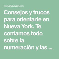 Consejos y trucos para orientarte en Nueva York. Te contamos todo sobre la numeración y las direcciones de las calles y avenidas de Manhattan.