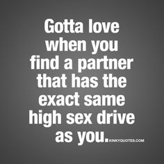 Gotta love when you find a partner that has the exact same high sex drive as you.