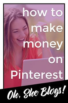 How to Make Money on Pinterest: 11 tips you can use to start earning money from all of the time you're already spending on Pinterest   Oh, She Blogs!